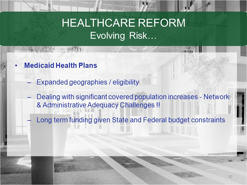 HEALTHCARE REFORM Evolving Risk… Medicaid Health Plans –Expanded geographies / eligibility –Dealing with significant covered population increases - Network & Administrative Adequacy Challenges !.