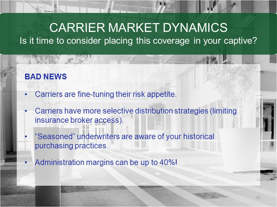 CARRIER MARKET DYNAMICS Is it time to consider placing this coverage in your captive.