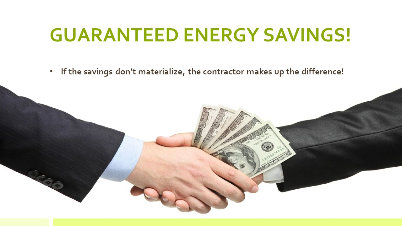 GUARANTEED ENERGY SAVINGS.