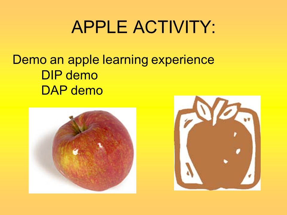 DAP Learning is : an interactive process between –Adults –Child –and materials.