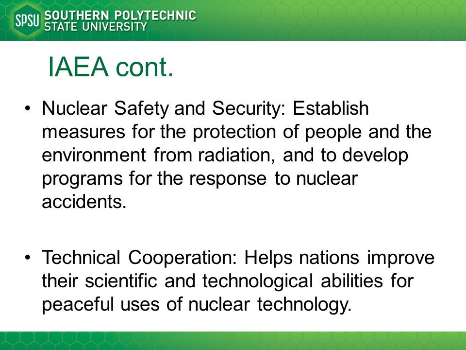 IAEA cont. Nuclear Safety and Security: Establish measures for the protection of people and the environment from radiation, and to develop programs fo