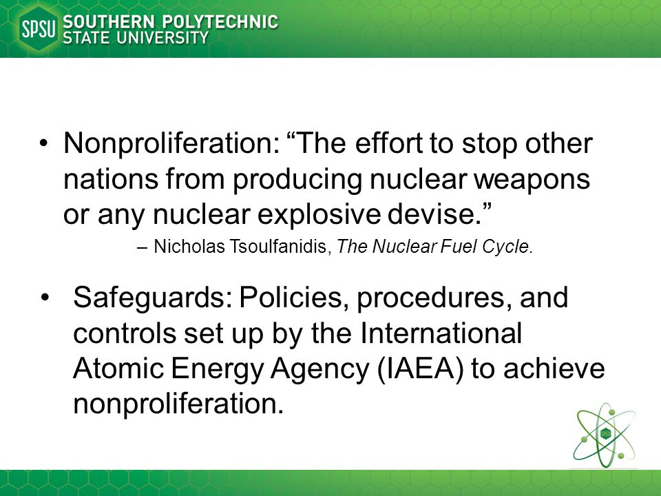 "Nonproliferation: ""The effort to stop other nations from producing nuclear weapons or any nuclear explosive devise."" –Nicholas Tsoulfanidis, The Nucle"