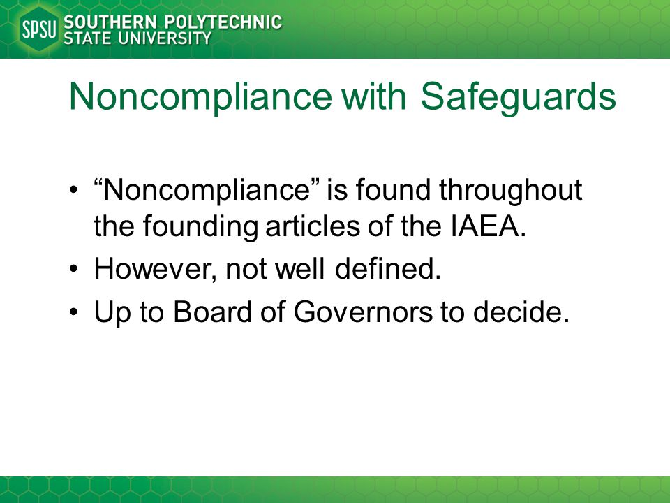 "Noncompliance with Safeguards ""Noncompliance"" is found throughout the founding articles of the IAEA. However, not well defined. Up to Board of Governo"