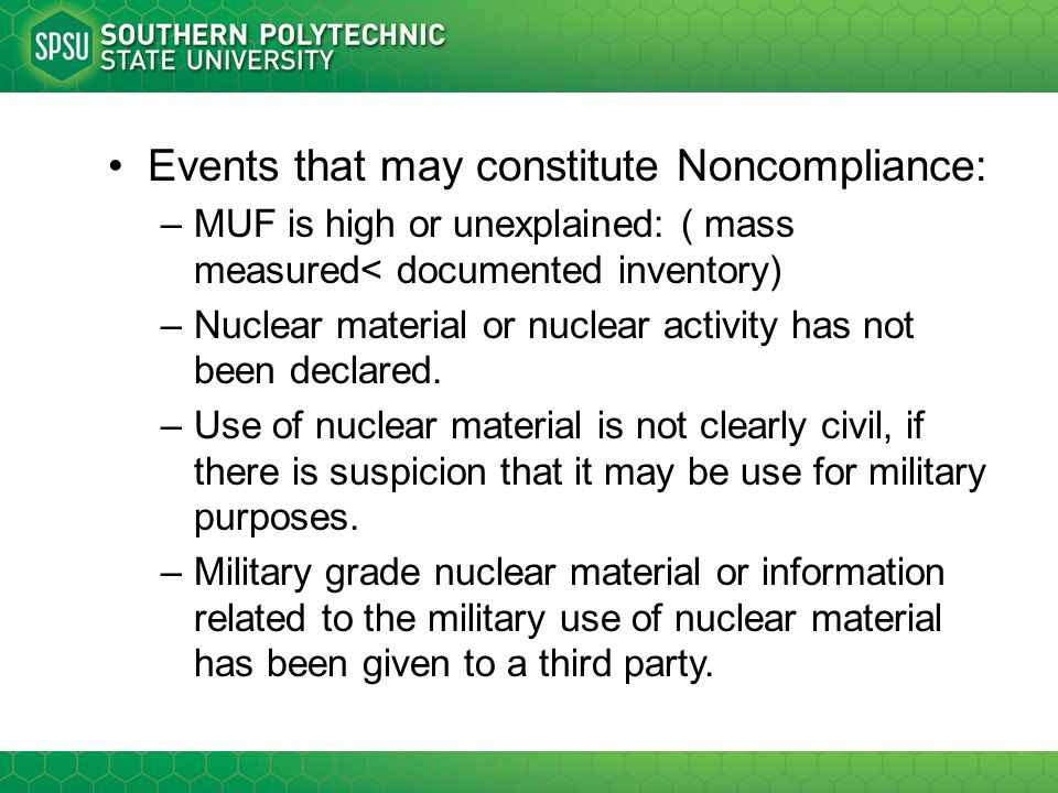 Events that may constitute Noncompliance: –MUF is high or unexplained: ( mass measured< documented inventory) –Nuclear material or nuclear activity ha