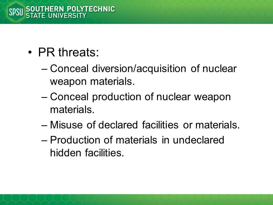 PR threats: –Conceal diversion/acquisition of nuclear weapon materials. –Conceal production of nuclear weapon materials. –Misuse of declared facilitie