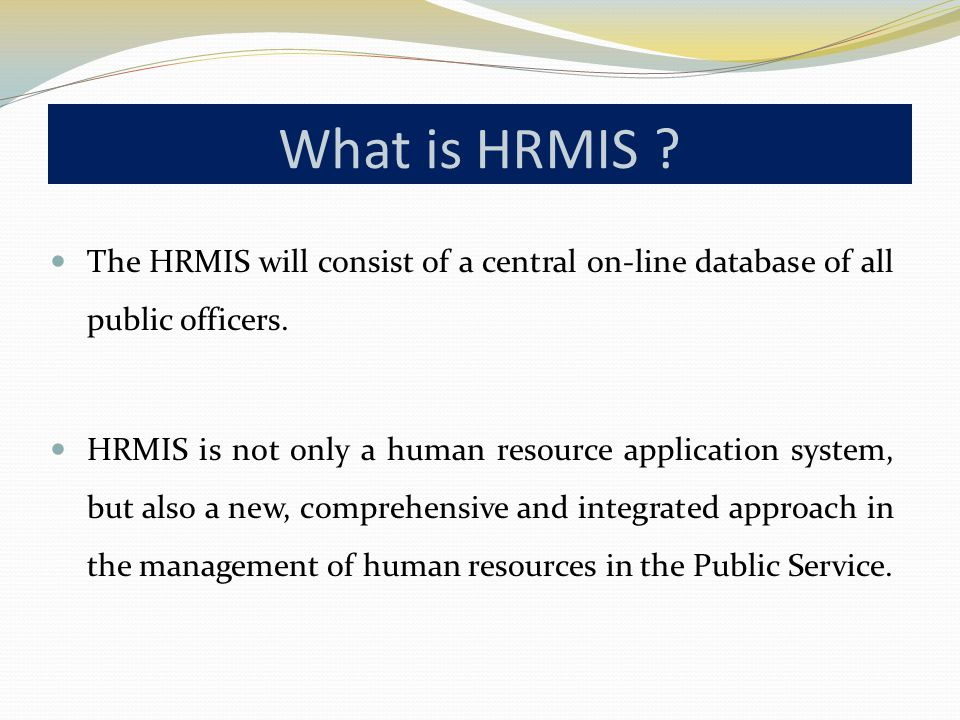 The HRMIS will consist of a central on-line database of all public officers.