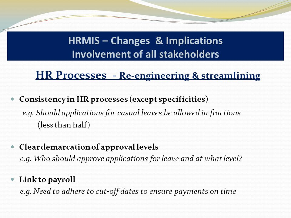 HR Processes - Re-engineering & streamlining Consistency in HR processes (except specificities) e.g.