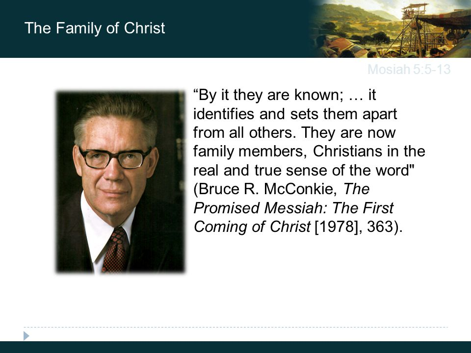 Mosiah 5:5-13 The Family of Christ By it they are known; … it identifies and sets them apart from all others.