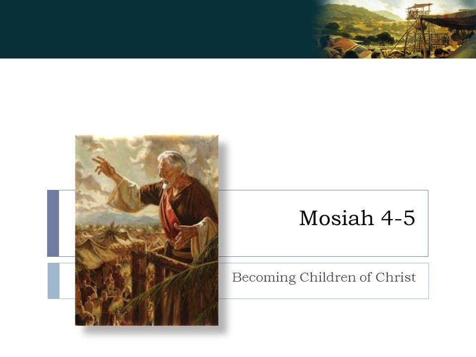 Mosiah 4-5 Becoming Children of Christ