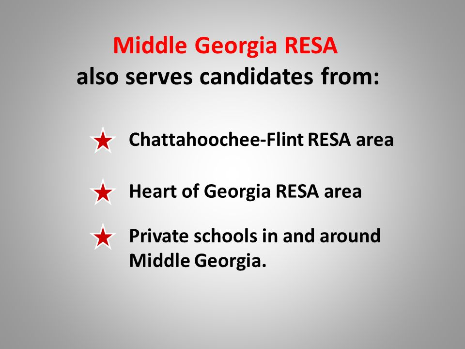 Middle Georgia RESA also serves candidates from: Chattahoochee-Flint RESA area Heart of Georgia RESA area Private schools in and around Middle Georgia.