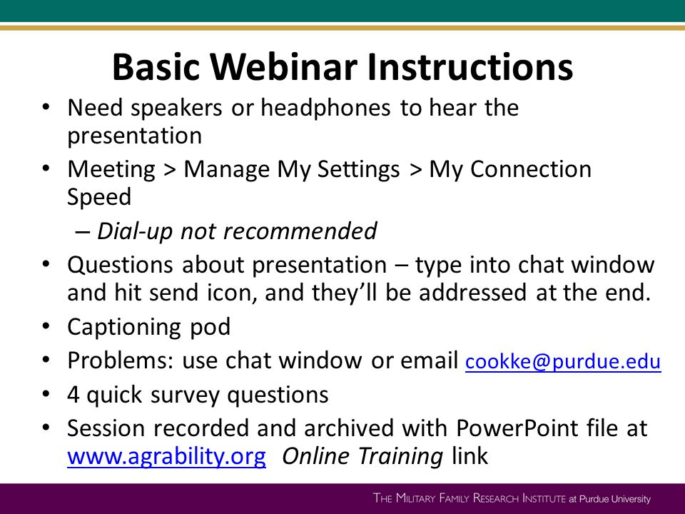 Basic Webinar Instructions Need speakers or headphones to hear the presentation Meeting > Manage My Settings > My Connection Speed – Dial-up not recom
