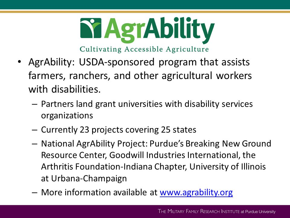 AgrAbility: USDA-sponsored program that assists farmers, ranchers, and other agricultural workers with disabilities. – Partners land grant universitie