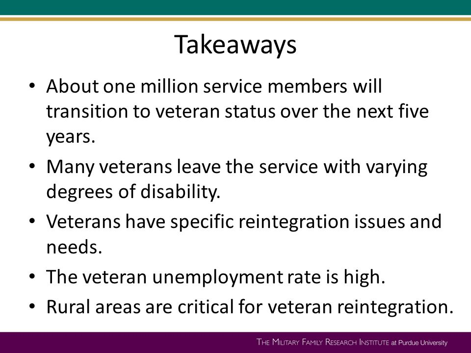 Takeaways About one million service members will transition to veteran status over the next five years. Many veterans leave the service with varying d