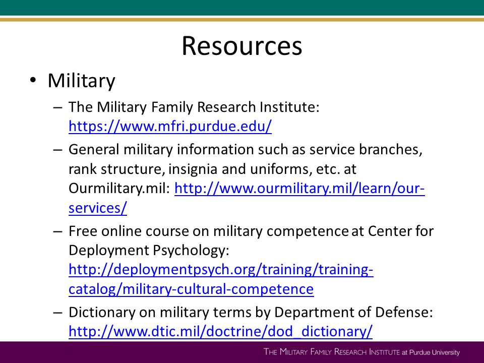 Resources Military – The Military Family Research Institute: https://www.mfri.purdue.edu/ https://www.mfri.purdue.edu/ – General military information