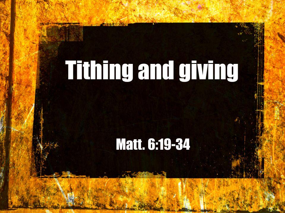 Tithing and giving Matt. 6:19-34