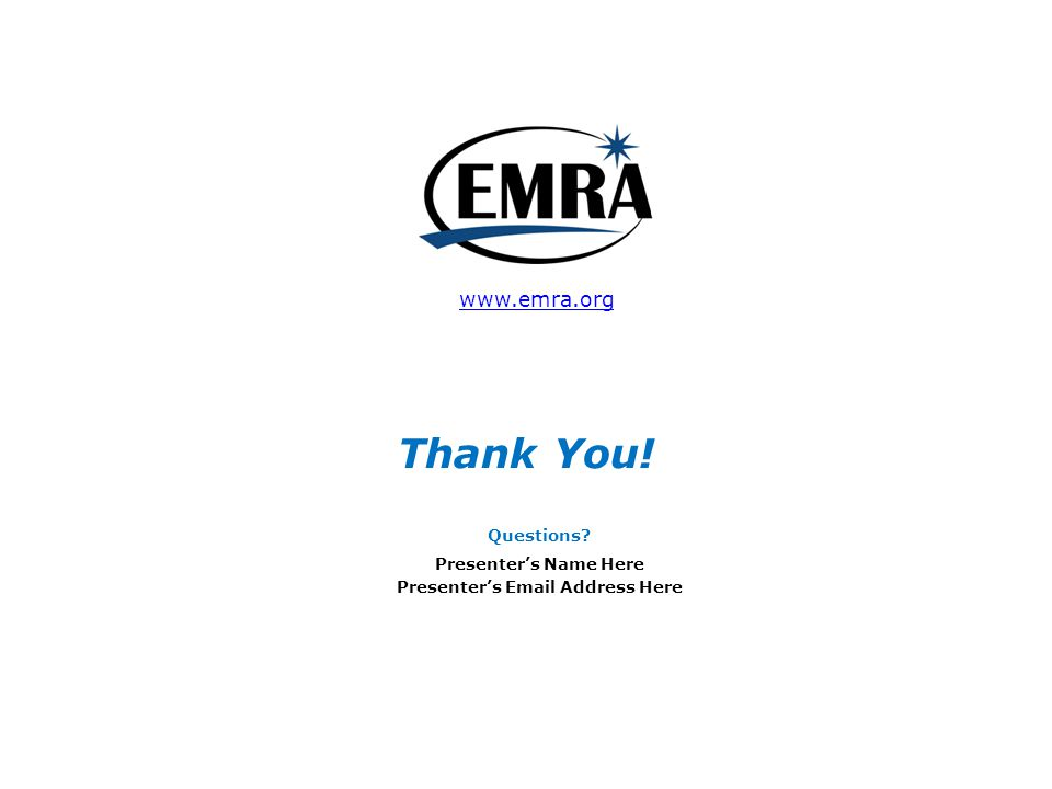 Thank You! www.emra.org Questions Presenter's Name Here Presenter's Email Address Here