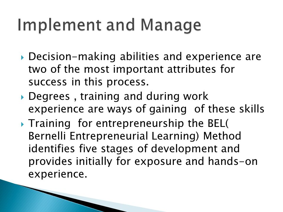  Decision-making abilities and experience are two of the most important attributes for success in this process.  Degrees, training and during work e