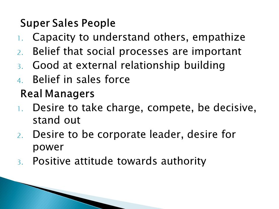 Super Sales People 1. Capacity to understand others, empathize 2. Belief that social processes are important 3. Good at external relationship building