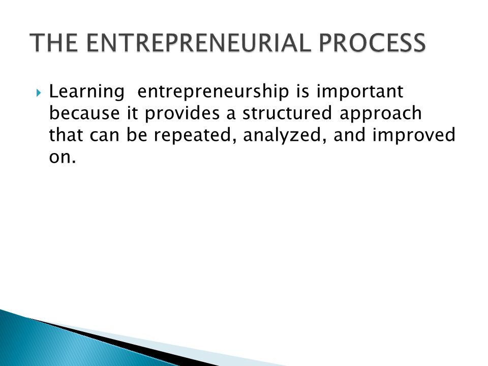  Learning entrepreneurship is important because it provides a structured approach that can be repeated, analyzed, and improved on.