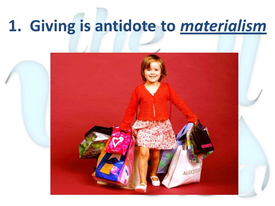 1. Giving is antidote to materialism