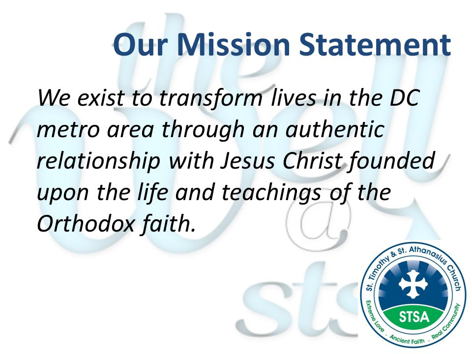 We exist to transform lives in the DC metro area through an authentic relationship with Jesus Christ founded upon the life and teachings of the Orthodox faith.