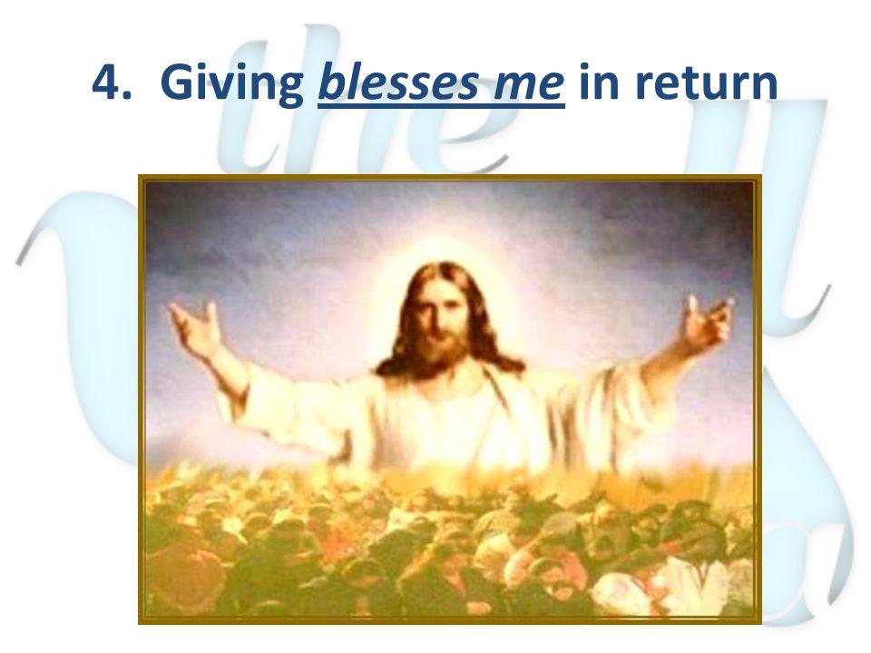 4. Giving blesses me in return