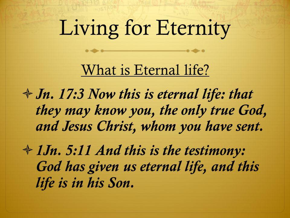 What is Eternal life.  Jn.