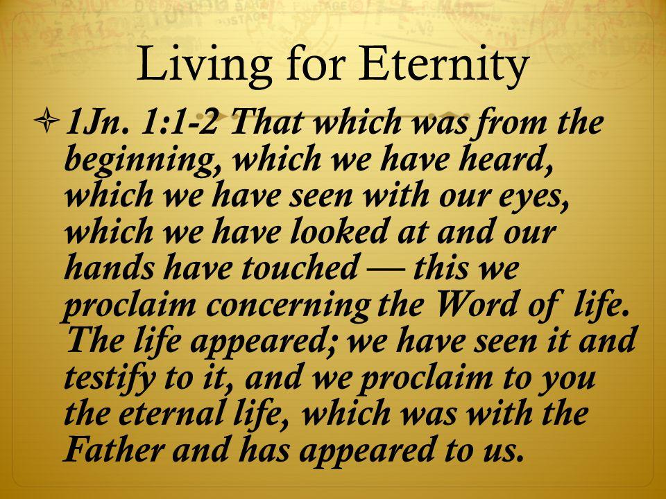 Living for Eternity  1Jn.