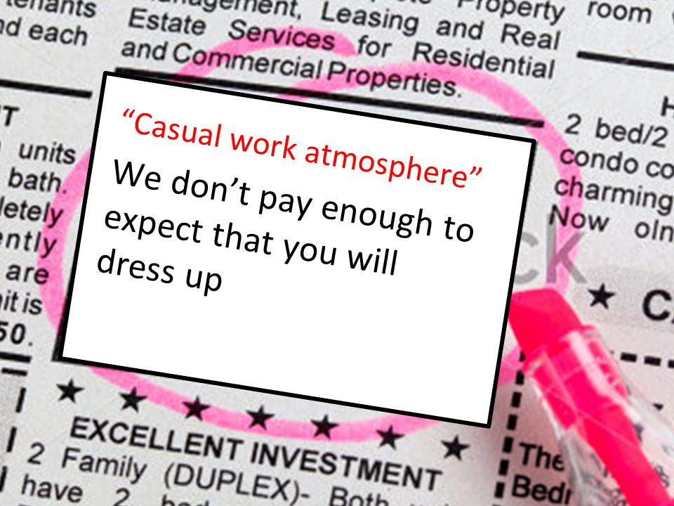 """Casual work atmosphere"" We don't pay enough to expect that you will dress up"