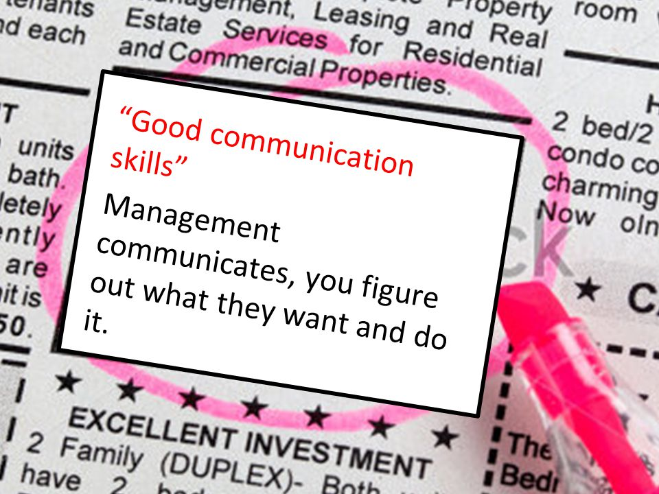 """Good communication skills"" Management communicates, you figure out what they want and do it."