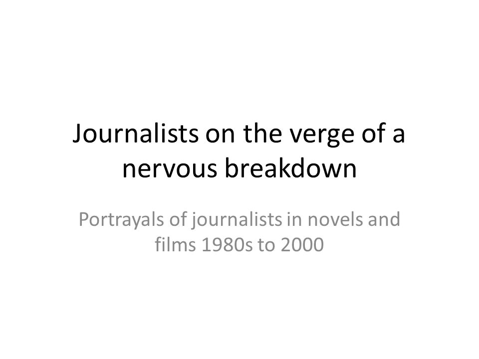 Journalists on the verge of a nervous breakdown Portrayals of journalists in novels and films 1980s to 2000