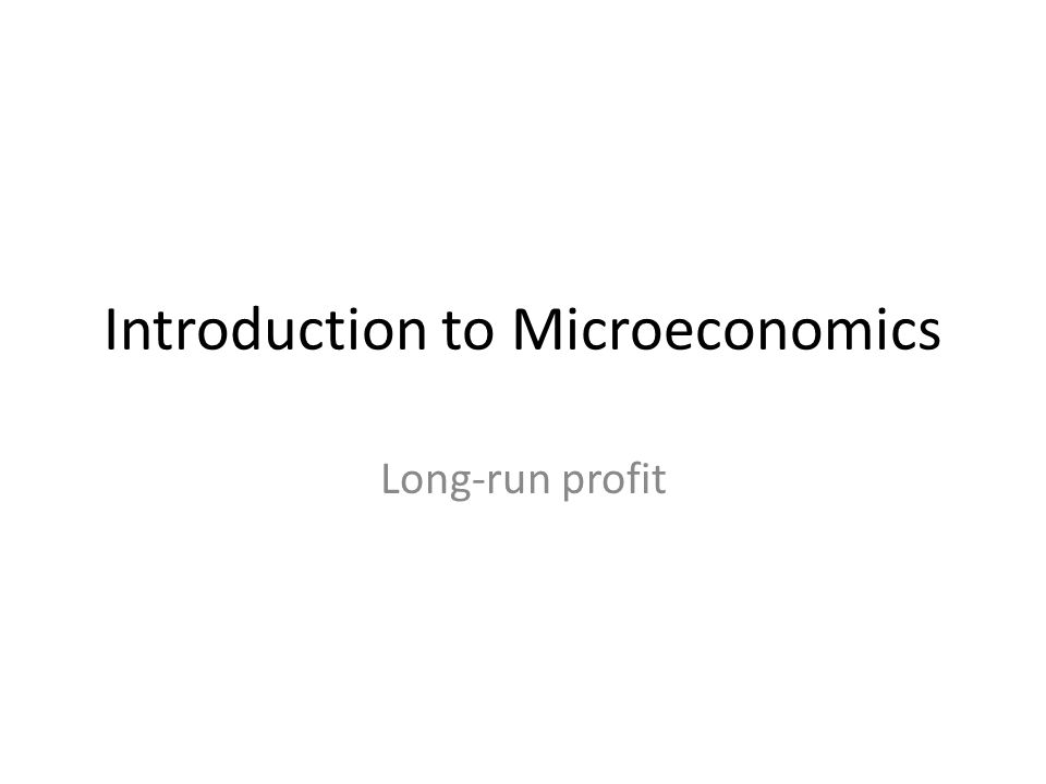 Introduction to Microeconomics Long-run profit