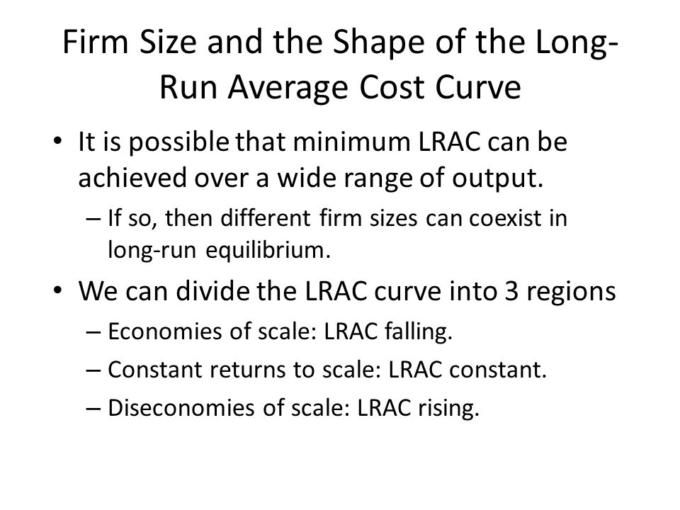 It is possible that minimum LRAC can be achieved over a wide range of output.
