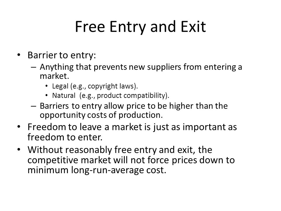 Barrier to entry: – Anything that prevents new suppliers from entering a market.