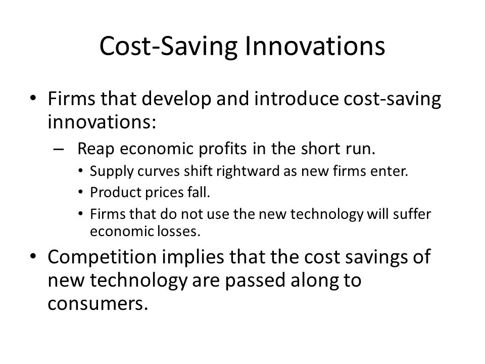 Firms that develop and introduce cost-saving innovations: – Reap economic profits in the short run.