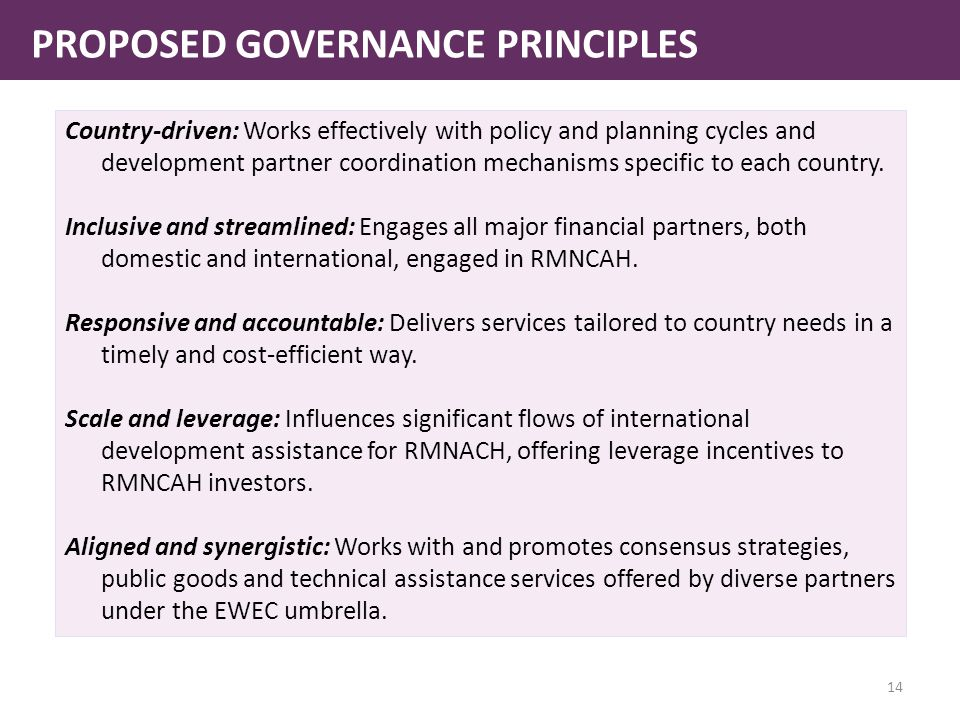 PROPOSED GOVERNANCE PRINCIPLES Country-driven: Works effectively with policy and planning cycles and development partner coordination mechanisms specific to each country.