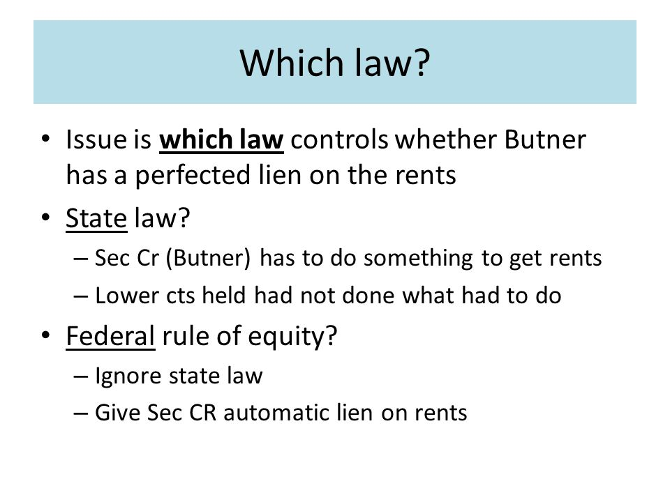 Which law. Issue is which law controls whether Butner has a perfected lien on the rents State law.