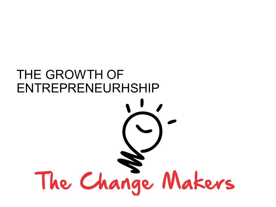 THE GROWTH OF ENTREPRENEURHSHIP