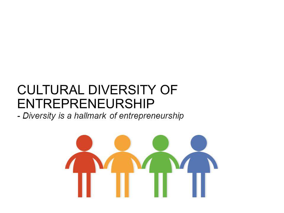 CULTURAL DIVERSITY OF ENTREPRENEURSHIP - Diversity is a hallmark of entrepreneurship