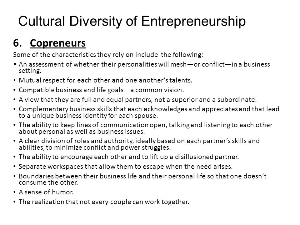 Cultural Diversity of Entrepreneurship 6.Copreneurs Some of the characteristics they rely on include the following:  An assessment of whether their p