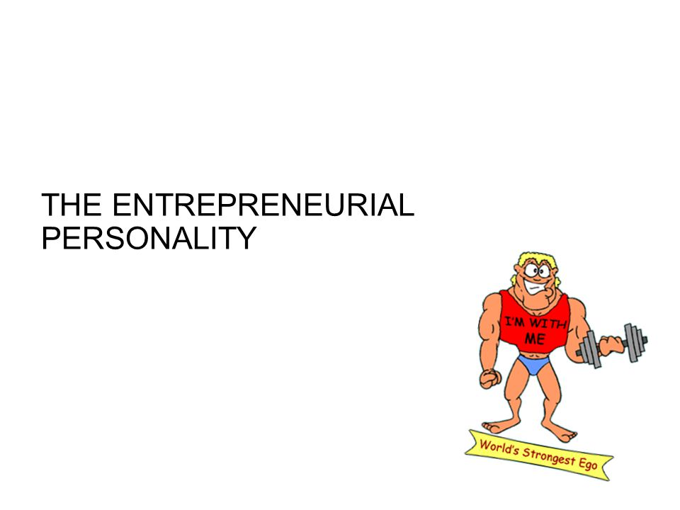 The Entrepreneurial Personality There are several characteristics entrepreneurs tend to exhibit.