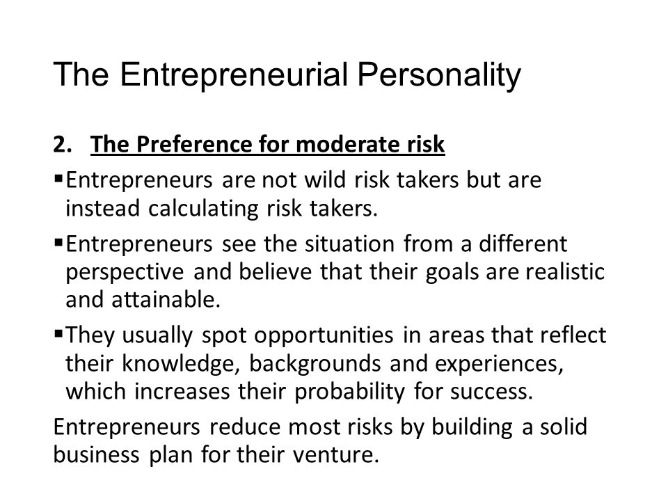 The Entrepreneurial Personality 12.Tenacity  Obstacles, obstructions, and defeat typically do not dissuade entrepreneurs from doggedly pursuing their visions.