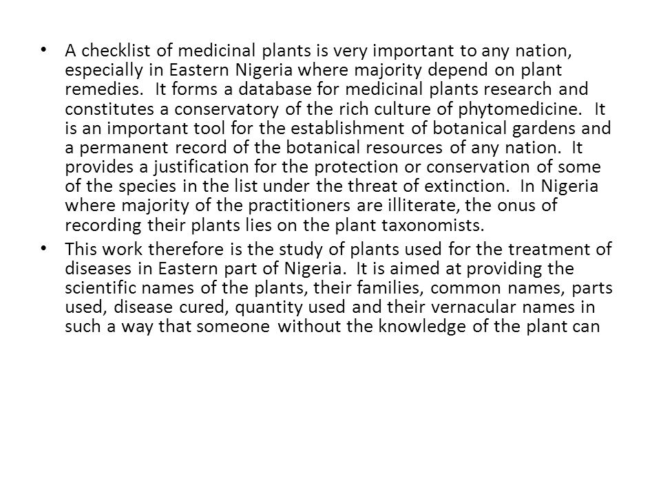 A checklist of medicinal plants is very important to any nation, especially in Eastern Nigeria where majority depend on plant remedies.