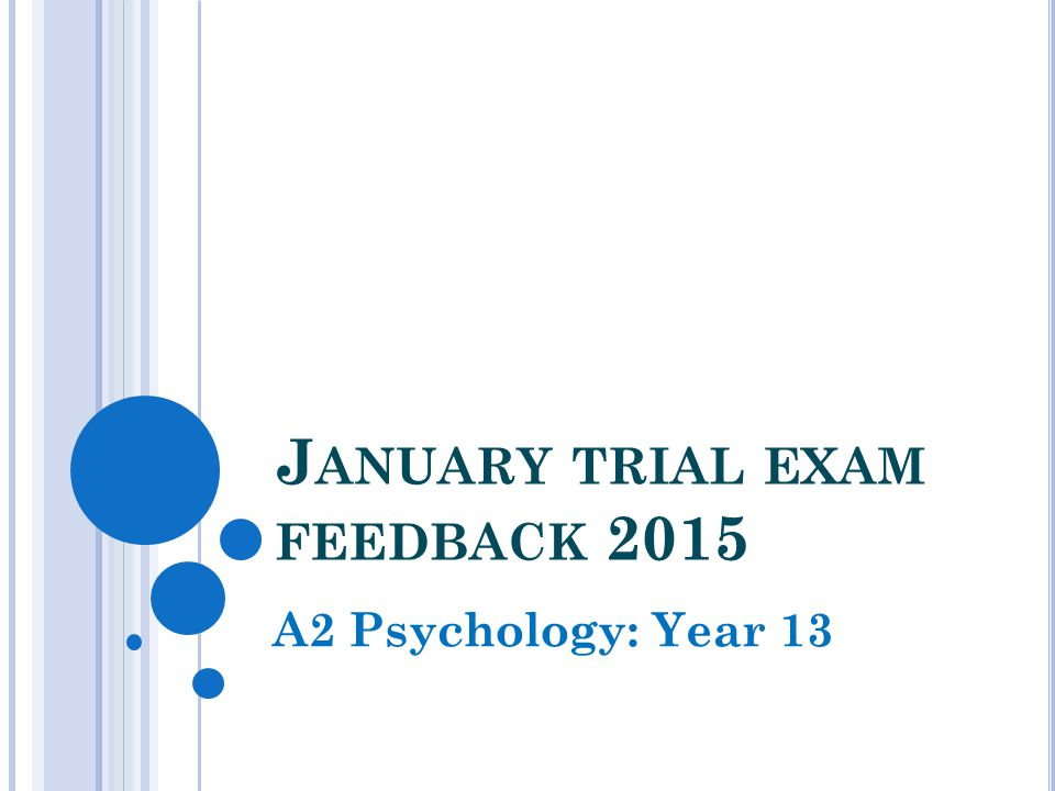 J ANUARY TRIAL EXAM FEEDBACK 2015 A2 Psychology: Year 13