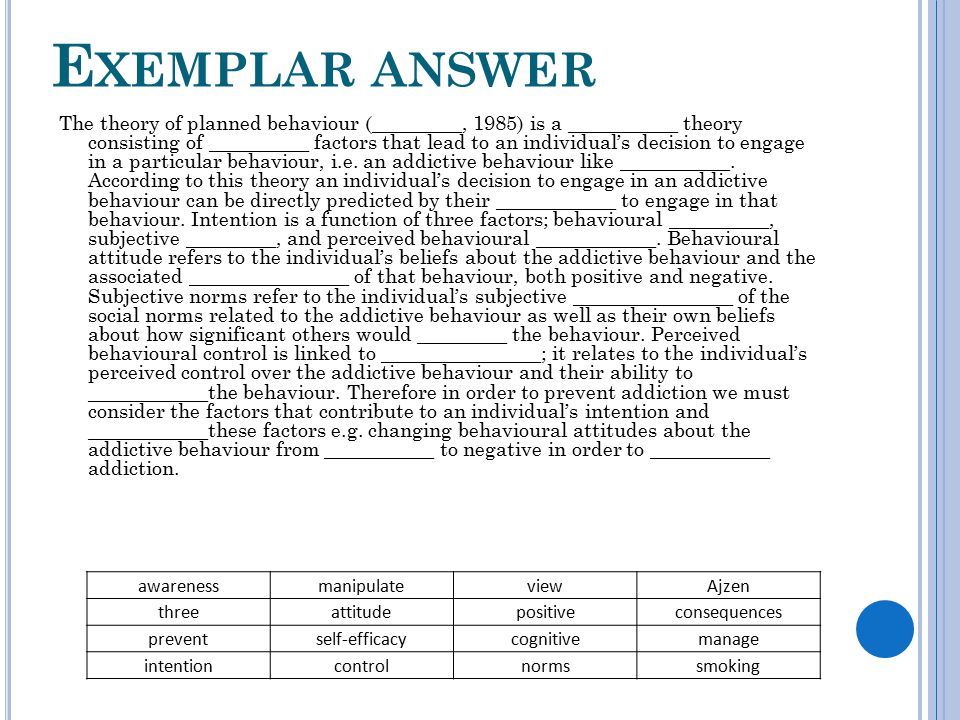 E XEMPLAR ANSWER The theory of planned behaviour (_________, 1985) is a ___________ theory consisting of __________ factors that lead to an individual