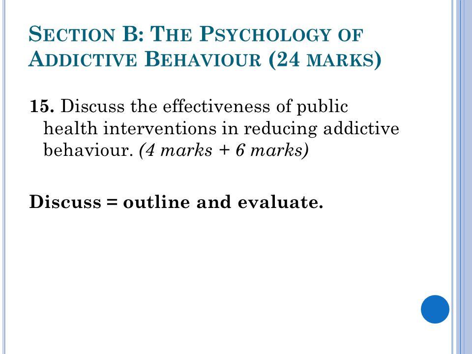 S ECTION B: T HE P SYCHOLOGY OF A DDICTIVE B EHAVIOUR (24 MARKS ) 15.