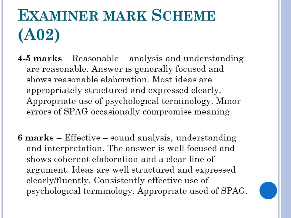 E XAMINER MARK S CHEME (A02) 4-5 marks – Reasonable – analysis and understanding are reasonable. Answer is generally focused and shows reasonable elab