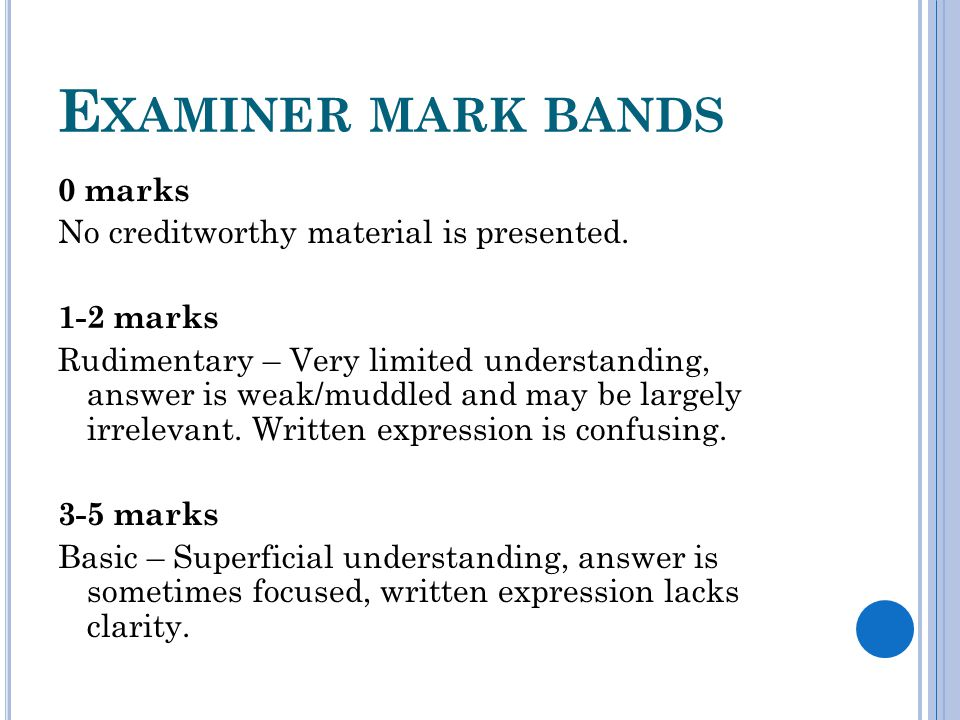 E XAMINER MARK BANDS 0 marks No creditworthy material is presented. 1-2 marks Rudimentary – Very limited understanding, answer is weak/muddled and may