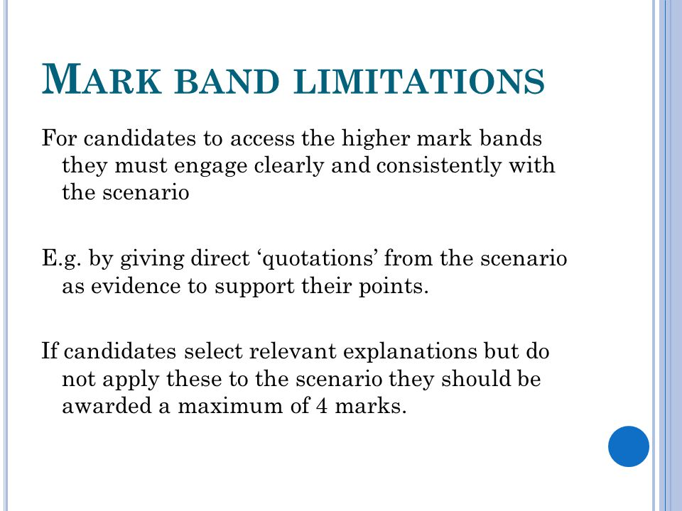 M ARK BAND LIMITATIONS For candidates to access the higher mark bands they must engage clearly and consistently with the scenario E.g.