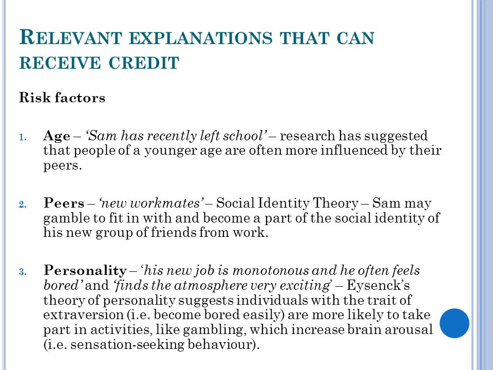 R ELEVANT EXPLANATIONS THAT CAN RECEIVE CREDIT Risk factors 1. Age – 'Sam has recently left school' – research has suggested that people of a younger